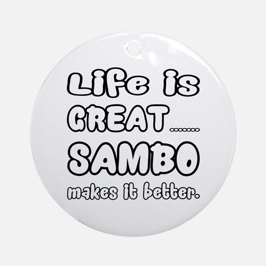 Life is great. Sambo makes it bette Round Ornament