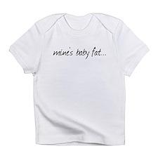 MINE'S BABY FAT... Infant T-Shirt