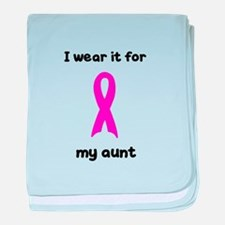 I WEAR IT FOR MY AUNT baby blanket