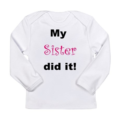 MY SISTER DID IT! Long Sleeve Infant T-Shirt