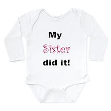 MY SISTER DID IT! Long Sleeve Infant Bodysuit