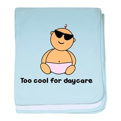 TOO COOL FOR DAYCARE baby blanket