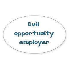 Evil Opportunity Employer Sticker (Oval 50 pk)