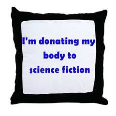 I'm Donating My Body To Scien Throw Pillow