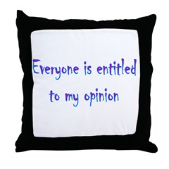 Everyone Is Entitled To My Op Throw Pillow