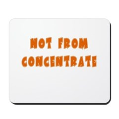 Not From Concentate Mousepad