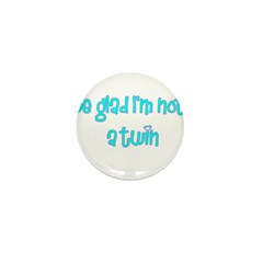 Be Glad I'm Not A Twin Mini Button (100 pack)