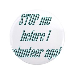 "STOP Me Before I Volunteer Ag 3.5"" Button (10"