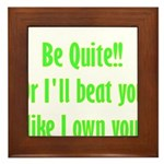 Be Quite Or I'll Beat You Lik Framed Tile
