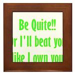 Be Quite Or I'll Beat You Lik Framed Tile