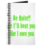 Be Quite Or I'll Beat You Lik Journal
