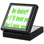 Be Quite Or I'll Beat You Lik Keepsake Box