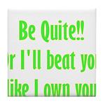 Be Quite Or I'll Beat You Lik Tile Coaster