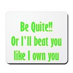 Be Quite Or I'll Beat You Lik Mousepad