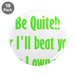 """Be Quite Or I'll Beat You Lik 3.5"""" Button (10"""