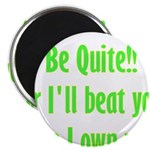 Be Quite Or I'll Beat You Lik Magnet