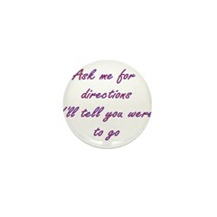 Ask Me For Directions And I'l Mini Button