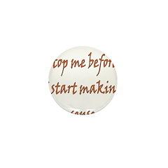 Stop Me Before I Start Making Mini Button