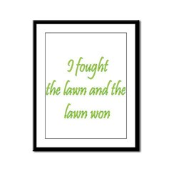 I Fought The Lawn And The Law Framed Panel Print