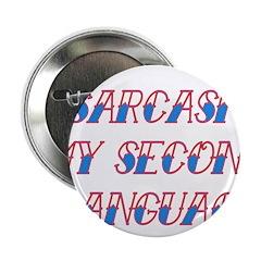 "Sarcasm My Second Language 2.25"" Button (100"