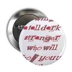 """You Will Meet A Tall Dark Str 2.25"""" Button (1"""
