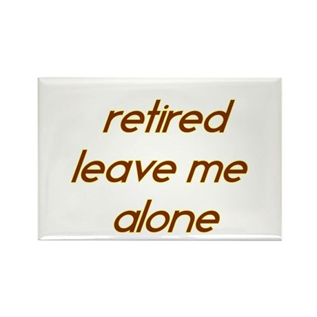 Retired Leave Me Alone Rectangle Magnet (10 pack)
