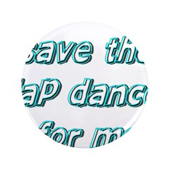 "Save The Lap Dance For Me 3.5"" Button (100 pa"