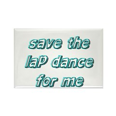 Save The Lap Dance For Me Rectangle Magnet