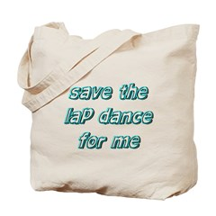 Save The Lap Dance For Me Tote Bag