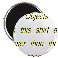 "Objects On This Shirt Are Clo 2.25"" Magnet (1"
