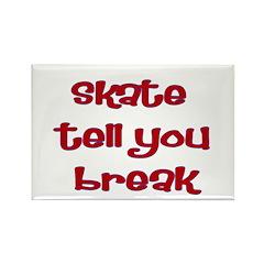 Skate Tell You Break Rectangle Magnet (10 pack)