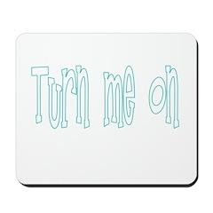 Turn Me On Mousepad