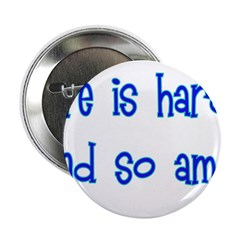 """Life Is Hard And So Am I 2.25"""" Button (100 pa"""