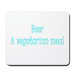 Beer A Vegetarian Meal Mousepad