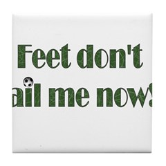 Feet Don't Fail Me Now Tile Coaster