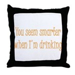 You Seem Smarter When I'm Dri Throw Pillow