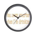 You Seem Smarter When I'm Dri Wall Clock