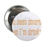 "You Seem Smarter When I'm Dri 2.25"" Button (1"