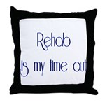 Rehab Is My Time Out Throw Pillow