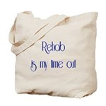 Rehab Is My Time Out Tote Bag
