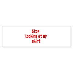 Stop Looking At My Shirt Sticker (Bumper 50 pk)