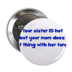 "Your Sister Is Hot But Your M 2.25"" Button (1"