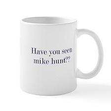 Have You Seen Mike Hunt? Mug