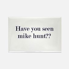 Have You Seen Mike Hunt? Rectangle Magnet