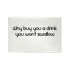 Why Buy You A Drink You Won't Rectangle Magnet (10