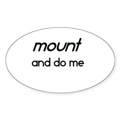 Mount And Do Me Sticker (Oval)