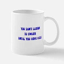 You Don't Learn To Swear Unti Mug