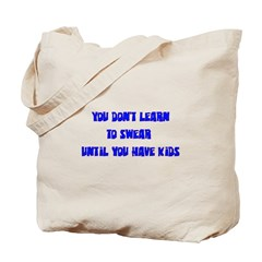 You Don't Learn To Swear Unti Tote Bag
