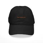 Your Killing Me Black Cap