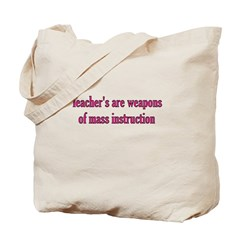 Teachers Are Weapons Of Mass Tote Bag